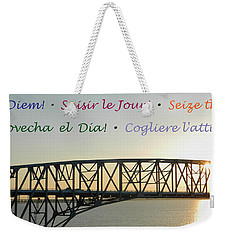 Seize The Day - Annapolis Bay Bridge Weekender Tote Bag