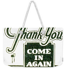 Weekender Tote Bag featuring the digital art Thank You-come In Again by Cathy Anderson