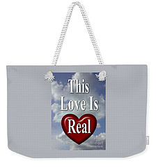 This Love Is Real Weekender Tote Bag