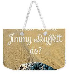 What Would Jimmy Buffett Do Weekender Tote Bag by Edward Fielding