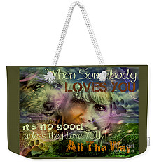 When Somebody Loves You - 3 Weekender Tote Bag