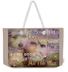 When Somebody Loves You-2 Weekender Tote Bag