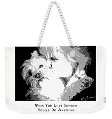 When You Love Someone Weekender Tote Bag