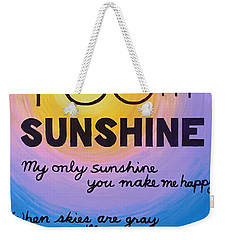 You Are My Sunshine Weekender Tote Bag by Kume Bryant