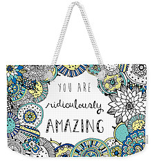 You Are Ridiculously Amazing Weekender Tote Bag