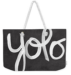 You Only Live Once Weekender Tote Bag by Linda Woods