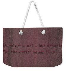 Artist Never Dies Weekender Tote Bag