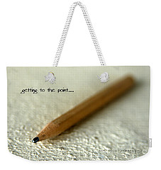 Getting To The Point... Weekender Tote Bag