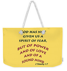 2 Timothy 1 7 God Has Not Given Us A Spirit Of Fear Weekender Tote Bag