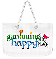 Gardening Is My Happy Place Weekender Tote Bag