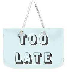 Its Not Too Late Weekender Tote Bag
