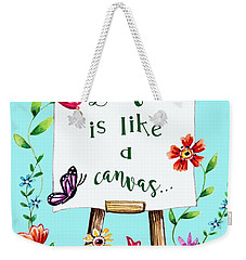 Life Is Like A Canvas... Weekender Tote Bag