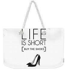 Life Is Short , Buy The Shoes Weekender Tote Bag