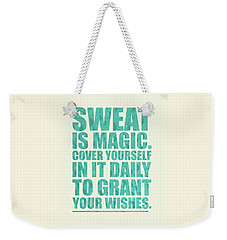 Sweat Is Magic. Cover Yourself In It Daily To Grant Your Wishes Gym Motivational Quotes Poster Weekender Tote Bag