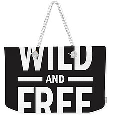 Wild And Free Weekender Tote Bag