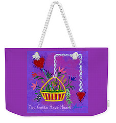 You Gotta Have Heart  Weekender Tote Bag