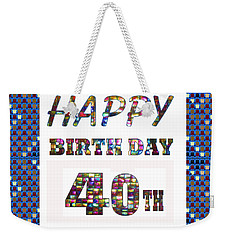 40th Happy Birthday Greeting Cards Pillows Curtains Phone Cases Tote By Navinjoshi Fineartamerica Weekender Tote Bag