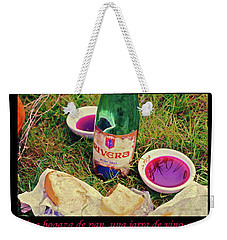A Loaf Of Bread, A Jug Of Wine... Weekender Tote Bag