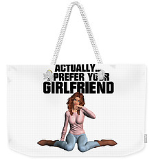 Actually I Prefer Your Girlfriend Weekender Tote Bag by Esoterica Art Agency