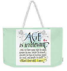 Age Is Irrelevant Weekender Tote Bag