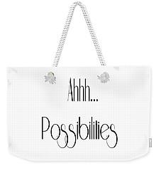 Ahh... Possibilities Weekender Tote Bag