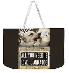 All You Need Is A Dog Weekender Tote Bag