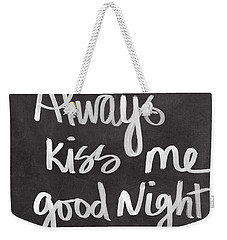 Always Kiss Me Goodnight Weekender Tote Bag