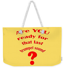 Are You Ready For The Last Trumpet Sound Weekender Tote Bag