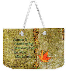 Camus Quote Autumn Is A Second Spring Weekender Tote Bag by Marianne Campolongo