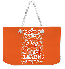 Every Day Is A Chance To Learn Motivating Quotes Poster Weekender Tote Bag