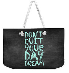 Don't Quite Your Day Dream Inspirational Quotes Poster Weekender Tote Bag