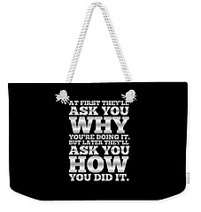 At First They'll Ask You Why Gym Motivational Quotes Poster Weekender Tote Bag