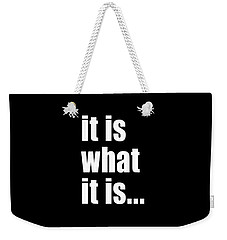 It Is What It Is On Black Weekender Tote Bag