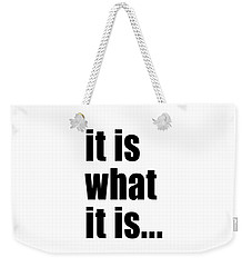 Weekender Tote Bag featuring the photograph It Is What It Is On Black Text by Bruce Stanfield