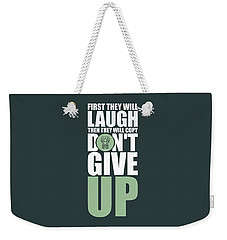 First They Will Laugh Then They Will Copy Dont Give Up Gym Motivational Quotes Poster Weekender Tote Bag
