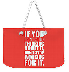If You Cant Stop Thinking About It, Dont Stop Working For It. Gym Motivational Quotes Poster Weekender Tote Bag