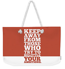 Keep Away From Those Who Try To Belittle Your Ambitions Gym Motivational Quotes Poster Weekender Tote Bag