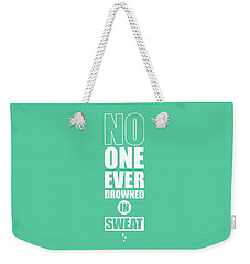 No One Ever Drowned In Sweat Gym Inspirational Quotes Poster Weekender Tote Bag