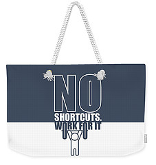 No Shortcuts Work For It Gym Motivational Quotes Poster Weekender Tote Bag