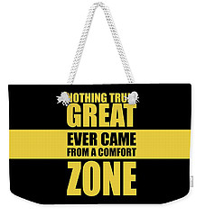 Nothing Great Ever Came From A Comfort Zone Life Inspirational Quotes Poster Weekender Tote Bag
