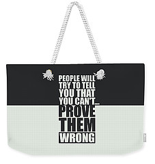People Will Try To Tell You That You Cannot Prove Them Wrong Inspirational Quotes Poster Weekender Tote Bag