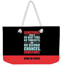 Sometimes There Is No Next Time No Timeouts Gym Motivational Quotes Poster Weekender Tote Bag
