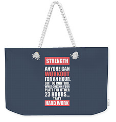 Strength Anyone Can Workout For An Hour Gym Motivational Quotes Poster Weekender Tote Bag