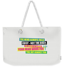 The Mind Always Fails First Gym Inspirational Quotes Poster Weekender Tote Bag