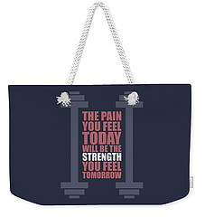 The Pain You Feel Today Will Be The Strength You Feel Tomorrow Gym Motivational Quotes Poster Weekender Tote Bag