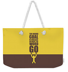 The Word Goal Is Useless Without The Word Go Gym Motivational Quotes Weekender Tote Bag