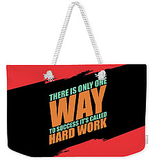 There Is Only One Way To Success Its Called Hard Work Gym Motivational Quotes Weekender Tote Bag