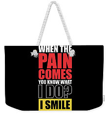 When The Pain Comes You Know What I Do? I Smile Gym Inspirational Quotes Poster Weekender Tote Bag