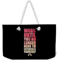 Work Until You No Longer Have To Introduce Yourself Gym Inspirational Quotes Poster Weekender Tote Bag