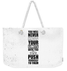 You Will Never Know Your Limits Until You Push Yourself To Them Gym Motivational Quotes Poster Weekender Tote Bag